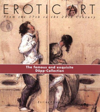 Erotic Art: From the 17th to the 20th Century, the Famous and Exquisite Dpp-Collection