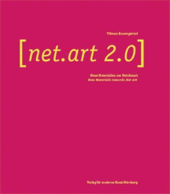 Net.art 2.0 Neue Materialien Zur Netzkunst/New Materials Towards Net Art
