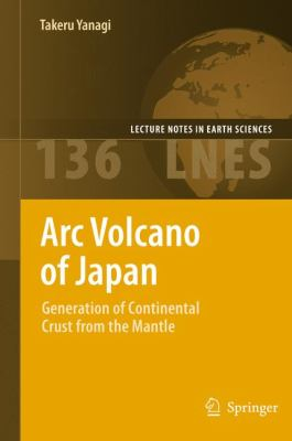 Arc Volcano of Japan: Generation of Continental Crust from the Mantle (Lecture Notes in Earth Sciences)