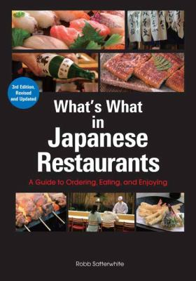 What's What in Japanese Restaurants: A Guide to Ordering, Eating, and Enjoying