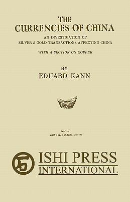 Currencies of China : An investigation of silver and gold transactions affecting China with a section on Copper