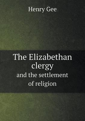 The Elizabethan Clergy and the Settlement of Religion