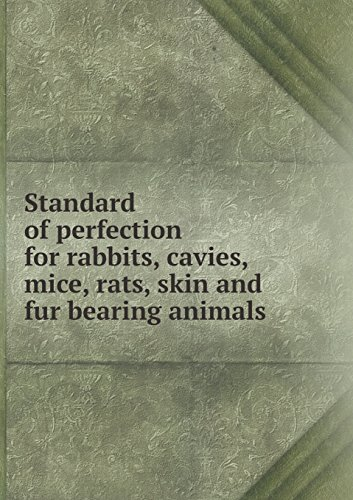 Standard of perfection for rabbits, cavies, mice, rats, skin and fur bearing animals