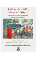 Caldo de pollo para el alma / Chicken soup for the soul (Sopa De Pollo Para El Alma / Chicken Soup for the Soul) (Spanish Edition)