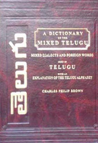 A Dictionary of the Mixed Dialects and Foreign Words Arabic, Hindustani, Etc., Used in Telugu with an Explanation of the Telugu Alphabet