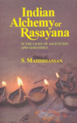 Indian Alchemy or Rasayana In the Light of Asceticism and Geriatrics