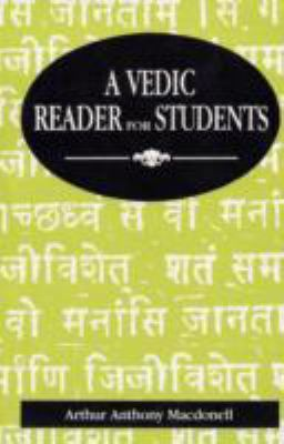 Vedic Reader for Students: Containing Thirty Hymns of the Rigveda in the Original Samhita and Pada Texts, with Transliteration, Translation, Explanatory Notes, Introduction, Vocabulary