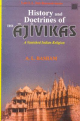 History and Doctrine of the Ajivikas: A Vanished Indian Religion