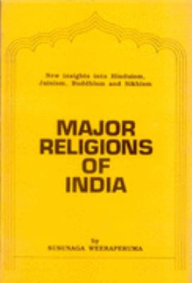 Major Religions of India: New Insight into Hinduism, Jainism, Buddhism, Sikhism