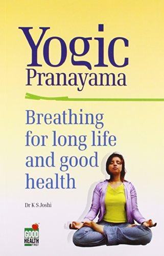 Pranayam Yogic: Breathing for Long Life and Good Health