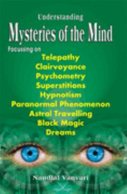Understanding Mysteries of the Mind: Focusing Telepathy, Clairvoyance, Superstitions, Hypnotism