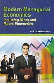 Modern Managerial Economics Including Micro And Macro Economics