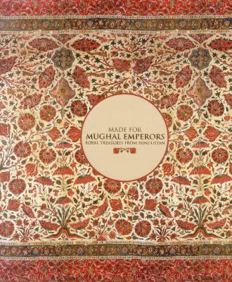 Made for Mughal Emperors : Royal Treasures from Hindustan