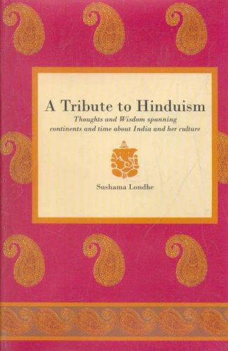 Tribute to Hinduism: Thoughts and Wisdom Spanning Continents and Time About India an