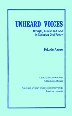 Unheard Voices Drought, Famine and God in Ethiopian Oral Poetry