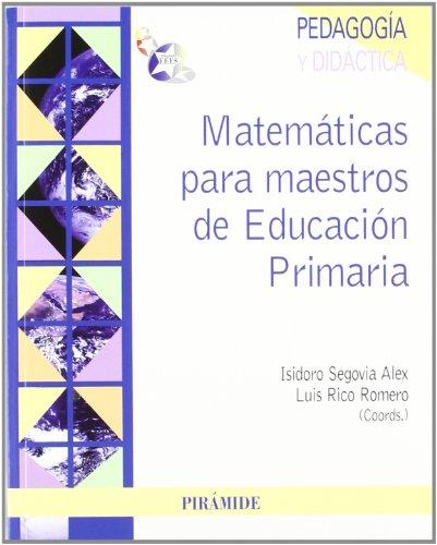 Matematicas para maestros de educacion primaria / Mathematics for Elementary School Teachers (Pedagogia Y Didactica / Pedagogy and Didactics) (Spanish Edition)