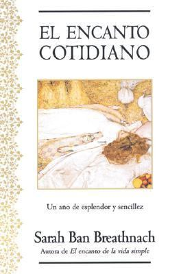 Encanto Cotidiano / Romancing the Ordinary A Year of Simple Splendor