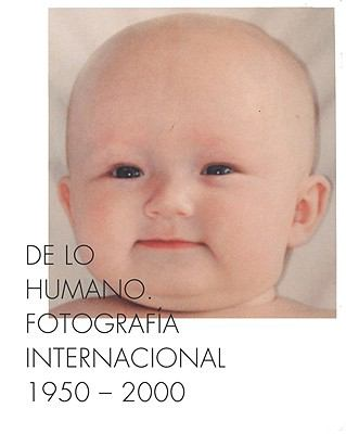 On the Human Being: International Photography, 1950-2000