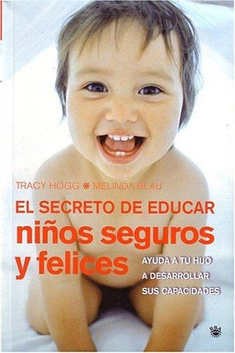El secreto de educar nios seguros y felices (Secrets of the Baby Whisperer for Toddlers) (Spanish Edition)