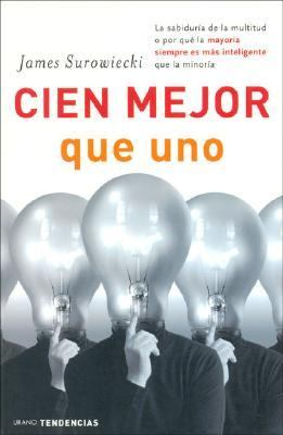 Cien Mejor Que Uno / The Wisdom of the Crowds