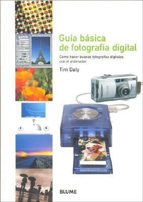 Guia Basica De Fotografia Digital / A Beginner's Guide to Digital Photography Como Hacer Buenas Fotografias Digitales Con El Ordenador / How to Make Good Digital Photos With the Computer