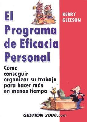 Programa De Eficacia Personal / Ther Personal Efficiency Program Como Organizarse Para Hacer Mas Trabajo En Menos Tiempo / How to Get Organized to do More Work in Less Time