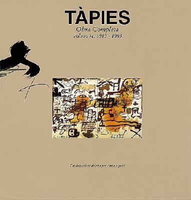 Tapies: Complete Works Volume V: 1982-1985