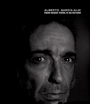 Alberto Garcia-Alix: from Where There Is No Return