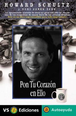 Pon Tu Corazon En Ello / Pour Your Heart into it How Starbucks Built a Company One Cup at a Time