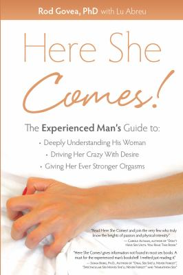 Here She Comes! The Experienced Mans Sex Guide to Deeply Understanding His Woman, Driving Her Crazy with Desire, Giving Her Ever Stronger Orgasms