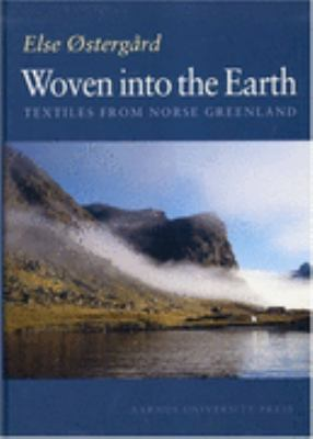 Woven into the Earth Textiles from Norse Greenland