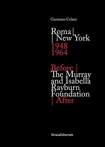 Before/After: The Murray and Isabella Rayburn Foundation: Roma/New York 1948-1964