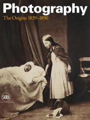 Photography : The Origins, 1839-1890
