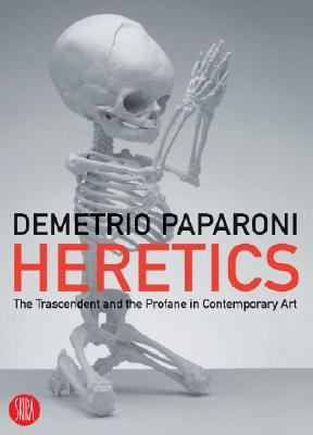 Heretics The Transcendent and the Profane in Contemporary Art