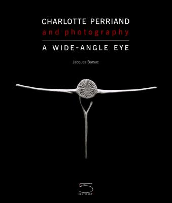 Charlotte Perriand : Photography - A Wide-Angle Eye