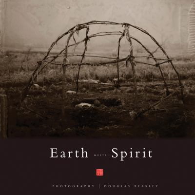 Earth Meets Spirit : A Photographic Journey Through the Sacred Landscape