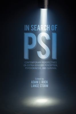 In Search of Psi : Contemporary Perspectives on Extra-Sensory Perception, Psychokinesis, and Survival