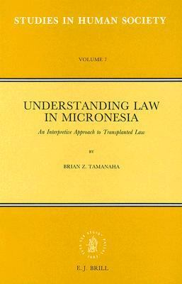 Understanding Law in Micronesia An Interpretive Approach to Transplanted Law