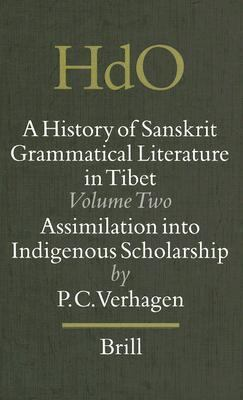 History of Sanskrit Grammatical Literature in Tibet Assimilation into Indigenous Scholarship
