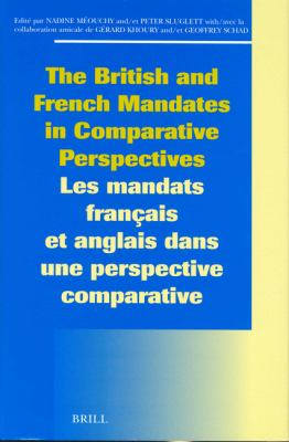British and French Mandates in Comparative Perspectives/Les Mandats Francais Et Anglais Dans Une Perspective
