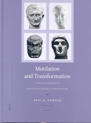 Multilation and Transformation Damnatio Memoriae and Roman Imperial Portaiture