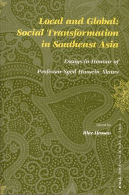 Local And Global Social Transformation in Southeast Asia; Essays In Honour Of Professor Syed Hussein Alatas
