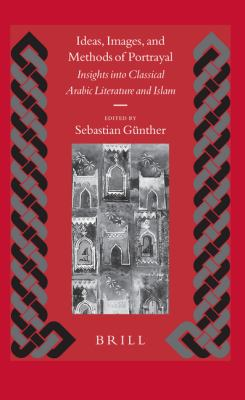 Ideas, Images, And Methods Of Portrayal Insights Into Classical Arabic Literature And Islam
