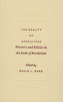 Reality of Apocalypse Rhetoric And Politics in the Book of Revelation