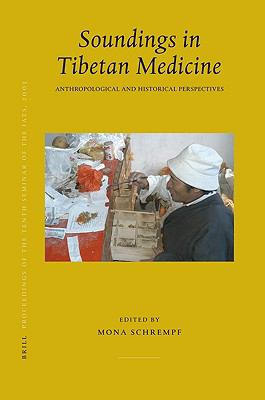 Proceedings of the Tenth Seminar of the Iats, 2003, Volume 10 Soundings in Tibetan Medicine