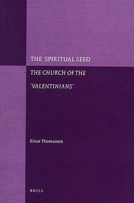 The Spiritual Seed: The Church of the 'Valentinians'