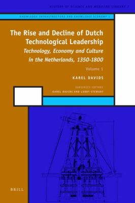 The Rise and Decline of Dutch Technological Leadership: Technology, Economy and Culture in the Netherlands, 1350-1800, Vol. 7