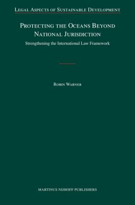 Protecting the Oceans Beyond National Jurisdiction: Strengthening the International Law Framework