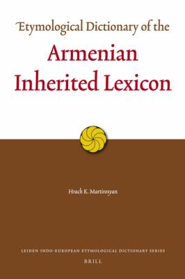 Etymological Dictionary of the Armenian Inherited Lexicon (Leiden Indo-European Etymological Dictionary Series)