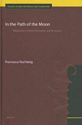 In the Path of the Moon: Babylonian Celestial Divination and Its Legacy (Studies in Ancient Magic and Divination)
